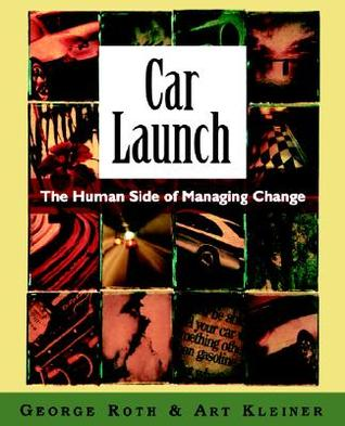 Car Launch: The Human Side of Managing Change George Roth