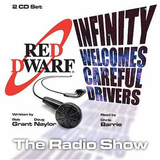 Red Dwarf Radio Show: Infinity Welcomes Careful Drivers v. 1 (Red Dwarf #1)  by  Grant Naylor