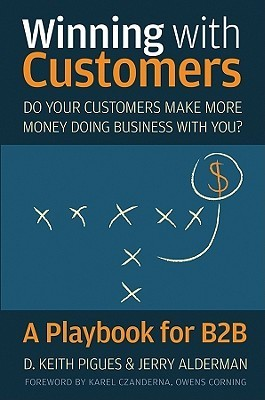 Winning with Customers: A Playbook for B2B  by  D. Keith Pigues