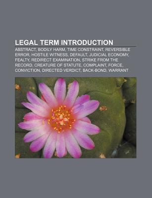 Legal Term Introduction: Abstract, Bodily Harm, Time Constraint, Reversible Error, Hostile Witness, Default, Judicial Economy, Fealty Source Wikipedia