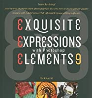 Exquisite Expressions with Photoshop Elements 9
