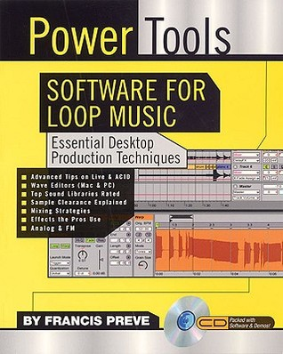 Power Tools Software for Loop Music: Essential Desktop Production Techniques  by  Francis Preve