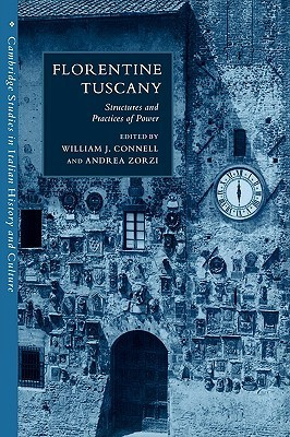 Florentine Tuscany: Structures and Practices of Power William J. Connell