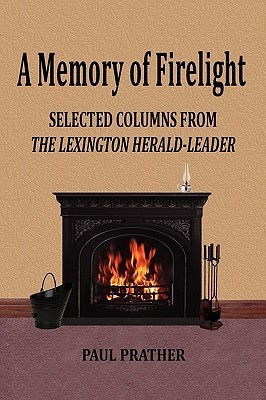 A Memory of Firelight: Selected Columns from the Lexington Herald-Leader  by  Paul Prather