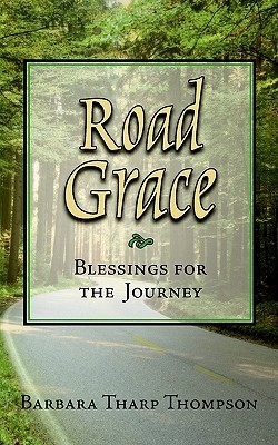 Road Grace: Blessings for the Journey  by  Barbara, Tharp Thompson