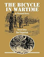 The Bicycle in Wartime: An Illustrated History - Revised Edition
