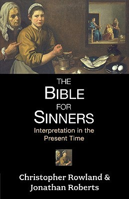 The Bible for Sinners: Interpretation in the Present Time  by  Christopher Rowland