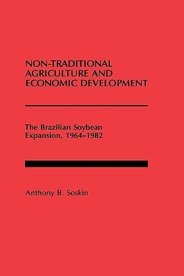 Non-Traditional Agriculture and Economic Development: The Brazilian Soybean Expansion, 1964-1982 Anthony B. Soskin