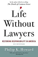 Life Without Lawyers: Restoring Responsibility in America (With a New Afterword)