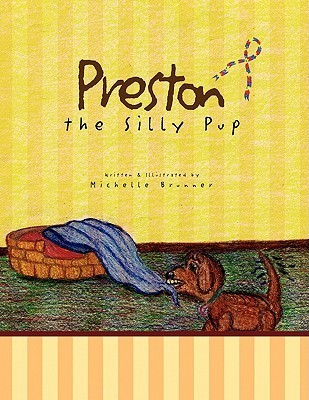 Preston the Silly Pup  by  Michelle Brunner