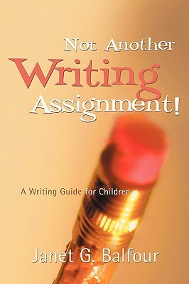 Not Another Writing Assignment!  by  Janet, G Balfour