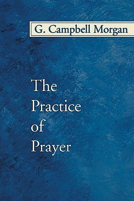 Practice of Prayer G. Campbell Morgan