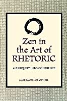 Zen in the Art of Rhetoric: An Inquiry into Coherence (S U N Y Series in Speech Communication) (Suny Series, Speech Communication)