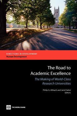 The Road to Academic Excellence: The Making of World-Class Research Universities Philip G. Altbach