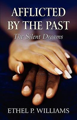 Afflicted  by  the Past: The Silent Dreams by Ethel P. Williams