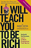 I Will Teach You to Be Rich: No Guilt, No Excuses, Just a 6-Week Programme That Works. by Ramit Sethi