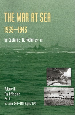 War At Sea 1939 45: Volume Iii Part 2 The Offensive 1st June 1944 14 Th August 1945 Official History Of The Second World War Stephen Wentworth Roskill