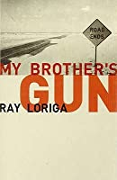 My Brother's Gun: A Novel of Disposable Lives, Immediate Fame and a Big Black Automatic