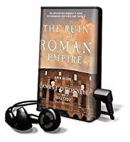 The Ruin of the Roman Empire: A New History [With Earbuds]