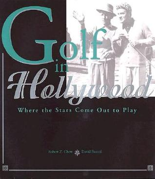 Golf in Hollywood: Where the Stars Come Out to Play Robert Z. Chew