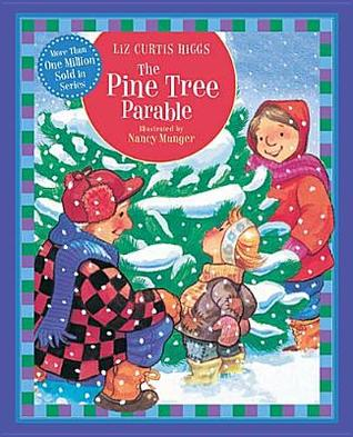 The Pine Tree Parable (Parable Series) Liz Curtis Higgs
