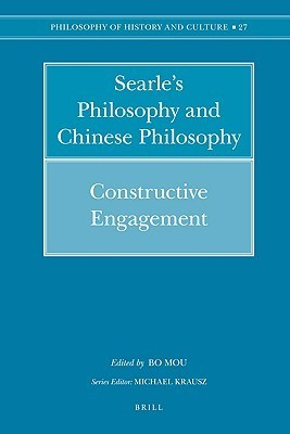 SearleÆs Philosophy And Chinese Philosophy: Constructive Engagement  by  Bo Mou