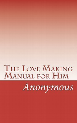 The Love Making Manual for Him Anonymous