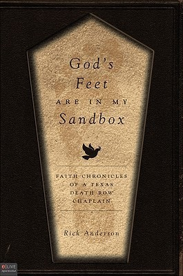 Gods Feet Are in My Sandbox: Faith Chronicles of a Texas Death Row Chaplain  by  Rick  Anderson