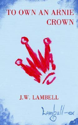 To Own an Arnie Crown  by  Jim Lambell