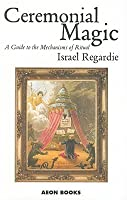 Ceremonial Magic: A Guide to the Mechanisms of Ritual