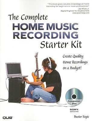 The Complete Home Music Recording Starter Kit: Create Quality Home Recordings on a Budget! [With CDROM]  by  Buster Fayte