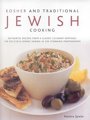 Kosher and Traditional Jewish Cooking: Authentic Recipes from a Classic Culinary Heritage: 130 Delicious Dishes Shown in 220 Stunning Photographs  by  Marlena Spieler