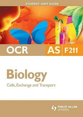 Ocr As Biology: Unit F211: Cells, Exchange And Transport  by  Richard Fosbery