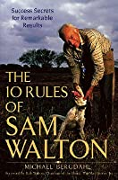 The Ten Rules of Sam Walton: Sucess Secrets for Remarkable Results