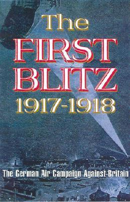 The First Blitz 1917-1918: The German Air Campaign Against Britain  by  Andrew Hyde