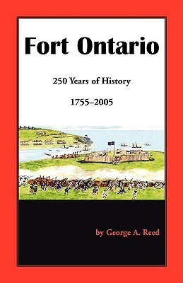 Fort Ontario: 250 Years of History, 1755-2005 George A. Reed