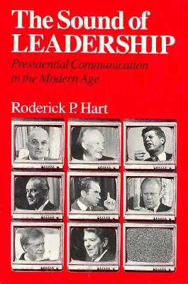 The Sound of Leadership: Presidential Communication in the Modern Age  by  Roderick P. Hart