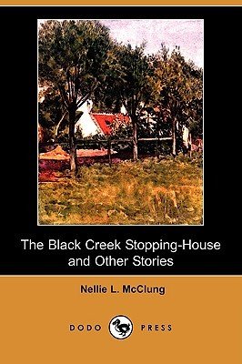 The Black Creek Stopping-House and Other Stories  by  Nellie L. McClung