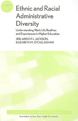 Ethnic and Racial Administrative Diversity: Understanding Work Life Realities and Experiences in Higher Education, Number 3  by  Jerlando F.L. Jackson