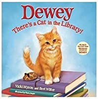 Dewey: There's a Cat in the Library!. by Vicki Myron and Bret Witter