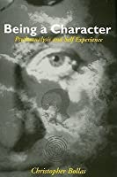 Being a Character: Psychoanalysis and Self Experience