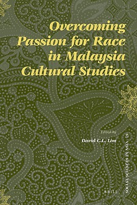 Overcoming Passion for Race in Malaysia Cultural Studies  by  David C.L. Lim