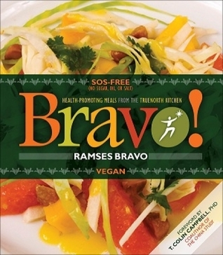 Bravo!: Health Promoting Meals from the Truenorth Health Kitchen  by  Ramses Bravo