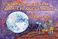 What's So Special about Planet Earth? (Wells of Knowledge Science)