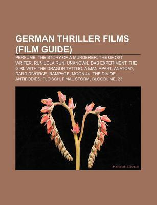 German Thriller Films (Film Guide): Perfume: The Story of a Murderer, the Ghost Writer, Run Lola Run, Unknown, Das Experiment Source Wikipedia