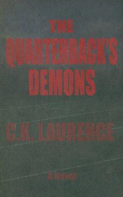 The Quarterbacks Demons - a mystery/thriller  by  C.K. Laurence