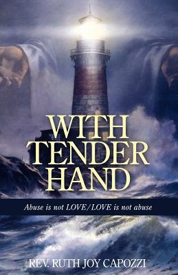 With Tender Hand: Abuse Is Not Love / Love Is Not Abuse  by  Ruth Joy Capozzi