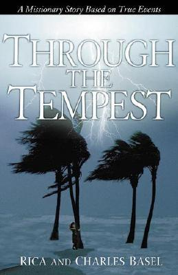 Through The Tempest: A Missionary Story Based on True Events  by  Charles Basel