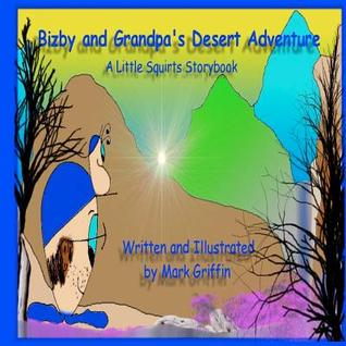 Bizby and Grandpas Desert Adventure: A Little Squirts Storybook Mark  Griffin