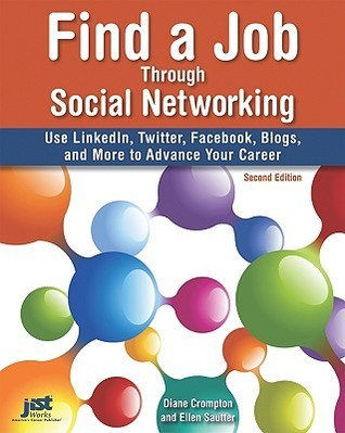 Find a Job Through Social Networking: Use LinkedIn, Twitter, Facebook, Blogs and More to Advance Your Career  by  Diane Crompton